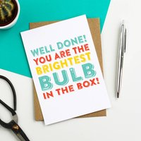 Well Done You Are The Brightest Bulb Graduation Card