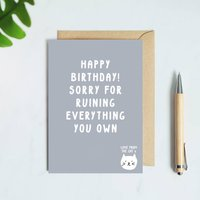 Sorry For Ruining Everything You Own Cat Birthday Card