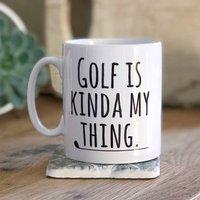 'Golf Is Kinda My Thing' Golfer's Mug