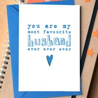 'You Are My Most Favourite Husband Ever Ever Ever' Card