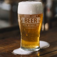 Cant Beer To Be Without You Personalised Pint Glass