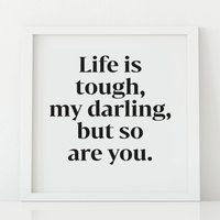 'Life Is Tough...' Print