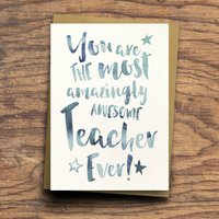 'The Most Amazingly Awesome Teacher' Greeting Card