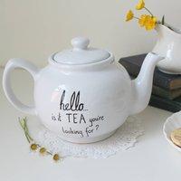 Is It Tea Youre Looking For? Teapot