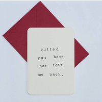 'Gutted You Have Not Text Me Back' Card