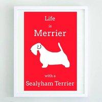 'Life Is Merrier With A Sealyham Terrier'