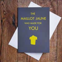 The Maillot Jaune Was Made For You Card