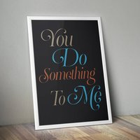 'You Do Something To Me' Personalised Typography Print