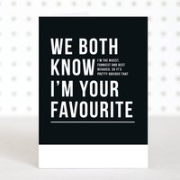 'I'm Your Favourite' Funny Father's Day Card