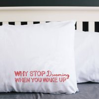 'Why Stop Dreaming When You Wake Up' Pillowcase