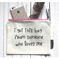 I Got This Bag From Someone Who Loves Me Pouch