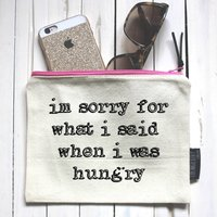 Im Sorry For What I Said When I Was Hungry Pouch