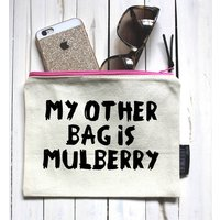 My Other Bag Is Mulberry Pouch