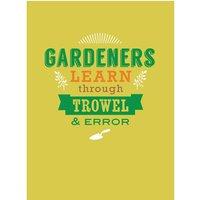 'Gardeners Learn Through Trowel And Error ' Card