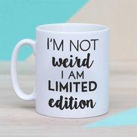 Personalised 'I'm Not Weird I Am Limited Edition' Mug