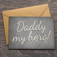 'Daddy My Hero!' Greeting Card