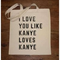 I Love You Like Kanye Loves Kanye Tote Bag