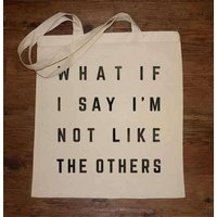 What If I Say I´m Not Like The Others Tote Bag