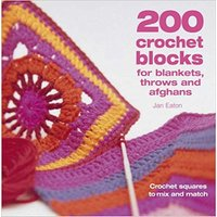200 Crochet Blocks for Blanket, Throws and Afghans by Jan Eaton