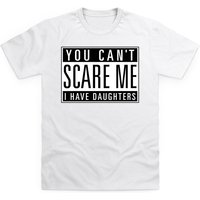 You Can't Scare Me - Daughters T Shirt - Shirt Gifts