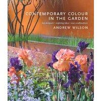 Contemporary Colour in the Garden: Top Designers, Inspiring Ideas, New Combinations