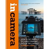 Image of In Camera: How to Get Perfect Pictures Straight Out of the Camera