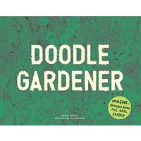 Doodle Gardener:Imagine, Design and Draw the Ideal Garden