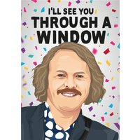 I Will See You Through A Window Tv Card, Standard Size By Moonpig