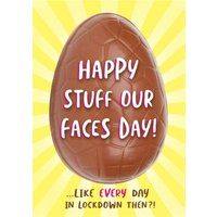 Bright Graphic Happy Stuff Our Faces Day Lockdown Easter Egg Card