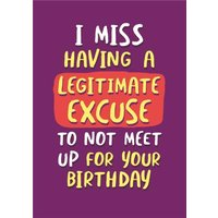I Miss Having A Legitimate Excuse Not To Meet Up For Your Birthday Card, Large Size By Moonpig