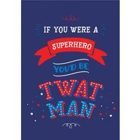 Funny Rude Superhero Twat Man Card, Standard Size By Moonpig