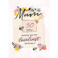 Bees Knees Floral Mum 50 Today Birthday Card