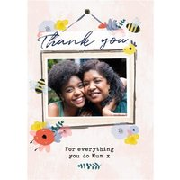 Bees Knees Floral Thank You For Everything Do Mum Photo Upload Card, Standard Size By Moonpig