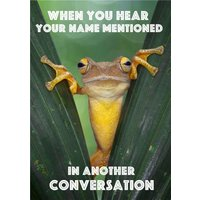 Big Frog When You Hear Your Name Mentioned In Another Conversation Card, Giant Size By Moonpig