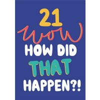 21 Wow How Did That Happen Bright Typographic Birthday Card, Large Size By Moonpig