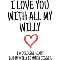 Typographical I Love You With All My Willy Valentines Day Card, Giant Size By Moonpig