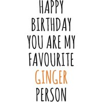 Typographical You Are My Favourite Ginger Person Happy Birthday Card, Large Size By Moonpig