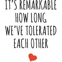 Typographical It Is Remarkable How Long We Have Tolerated Each Other Valentines Day Card, Large Size