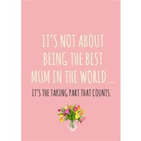 Its Not About Being The Best Mum In World Card, Giant Size By Moonpig