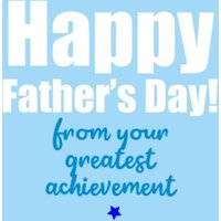 Happy Fathers Day From Your Greatest Achievement Card, Large Size By Moonpig