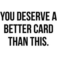 Funny You Deserve A Better Card Than This Card, Large Size By Moonpig