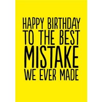 Funny Happy Birthday To The Best Mistake We Ever Made Card, Large Size By Moonpig