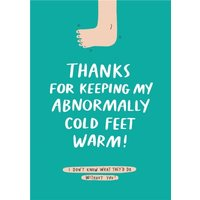 Funny Thanks For Keeping My Abnormally Cold Feet Warm Card, Standard Size By Moonpig