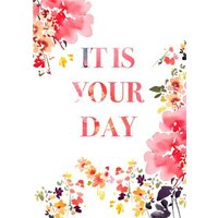 Flowers It Is Your Day Card, Standard Size By Moonpig