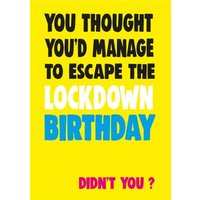 Funny Cheeky Chops You Thought You'd Manage To Escape Lockdown Birthday Card, Standard Size By Moonp