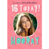 For A Fabulous Granddaughter 16 Today Hooray Photo Upload Birthday Card, Standard Size By Moonpig