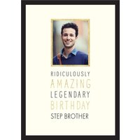 Ridiculously Amazing, Legendary Birthday Step Brother - Photo Card, Standard Size By Moonpig