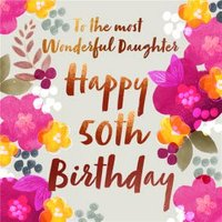 Floral To The Most Wonderful Daughter Happy 50th Birthday Card, Large Square Card Size By Moonpig