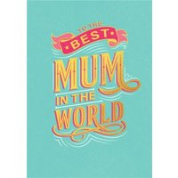 To The Best Mum In World Typographic Gold Banner Card, Large Size By Moonpig