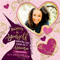 Always Be Yourself Unless You Can A Unicorn Photo Upload Birthday Card, Large Square Card Size By Mo